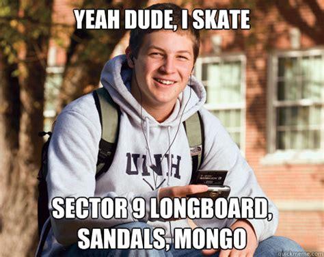 College Freshman Memes - yeah dude i skate sector 9 longboard sandals mongo