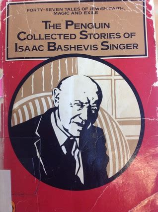the penguin collected stories of isaac bashevis singer by isaac bashevis singer