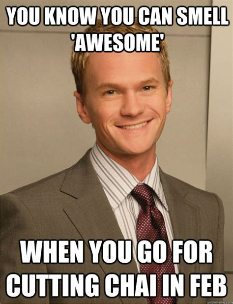 Barney Stinson Meme - you know you can smell awesome when you go for cutting