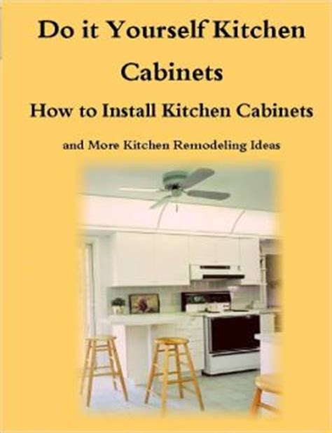 how to do kitchen cabinets yourself do it yourself kitchen cabinets guide how to install