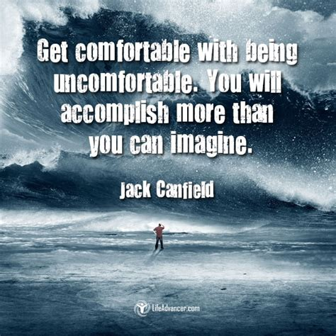 be comfortable get comfortable with being uncomfortable life advancer