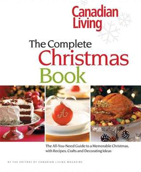 canadian living the complete christmas book the all you