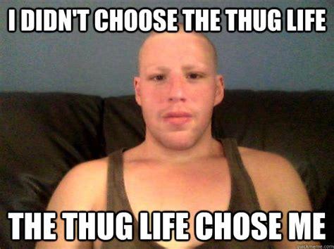 Thug Life Memes - thug life chose me meme memes