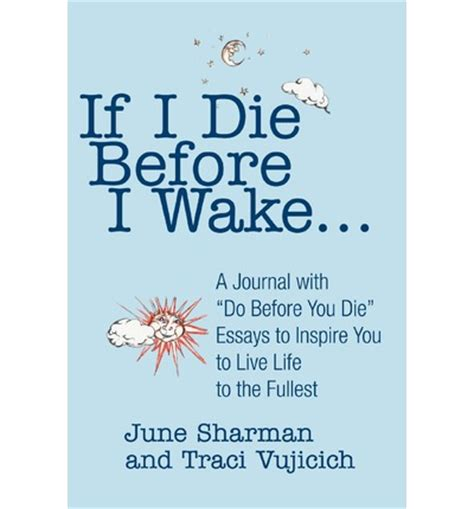 Living To The Fullest Essay by If I Die Before I A Journal With Do Before You Die Essays To Inspire You To Live