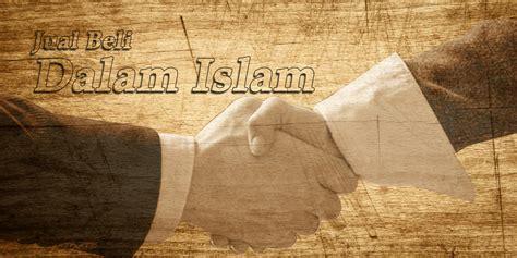 Jual Beli jual beli dalam islam islam mengatur hubungan di antara