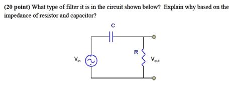 explain capacitor filter image for 20 point what type of filter it is in the circuit shown below explain why based on
