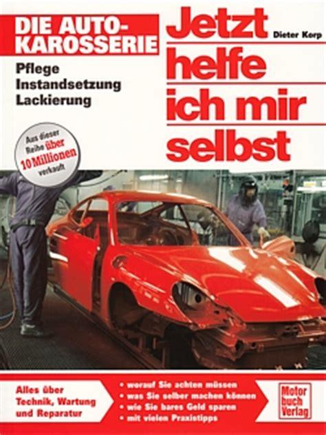 Auto Selber Spachteln Und Lackieren by Auto Karosserie Reparaturanleitung Jetzt Helfe Ich Mir