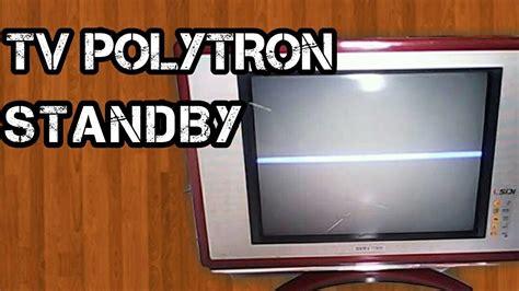 Tv Polytron Beserta Gambarnya tv polytron standby nyala sebentar lalu mati