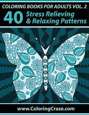 coloring books for adults volume 4 40 stress relieving and relaxing patterns anti stress art therapy series coloring books for adults volume 2 40 stress relieving
