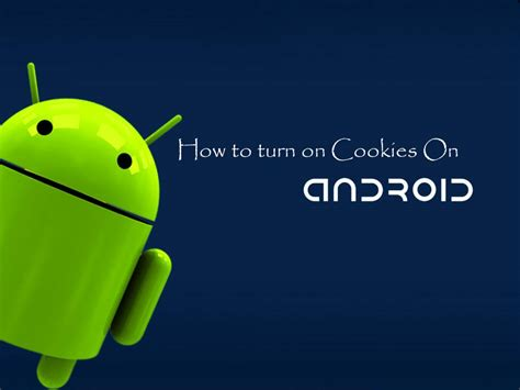 how to enable cookies on android phone how to turn on cookies on android smartphone