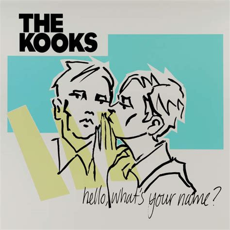 Hello S the kooks hello what s your name has it leaked