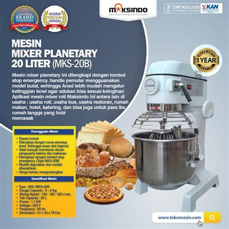 Mixer Roti 3 Liter mixer roti 20 liter planetary maksindo paling
