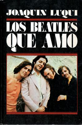 spanish novels la ltima 1520131437 los beatles que amo joaquin luqui the beatles books books in spanish