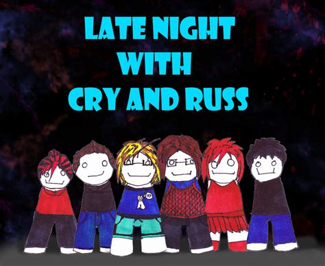 Late Was The Cry by Late With Cry And Russ By Rockdrumlover07 On Deviantart