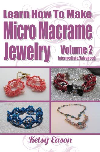 learn how to make jewelry learn how to make micro macrame jewelry volume 2