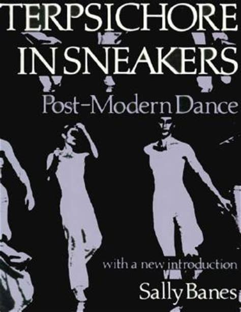 terpsichore in sneakers post modern terpsichore in sneakers post modern dance by sally banes reviews discussion bookclubs lists