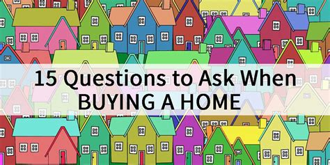questions to ask when buying a home 15 questions you must ask when buying a home deb rhodes blog