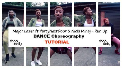 dance tutorial nicki minaj major lazer ft partynextdoor nicki minaj run up dance