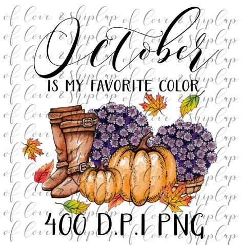 october is my favorite color october is my favorite color digital file for