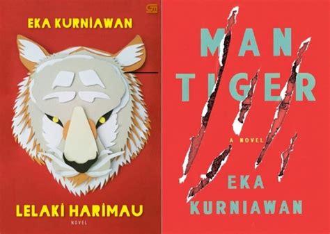 Lelaki Harimau Oleh Eka Kurniawan novel o eka kurniawan disebut sebagai novel berkelas dunia