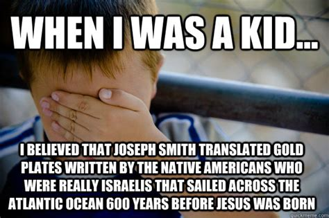 Joseph Smith Meme - when i was a kid i believed that joseph smith