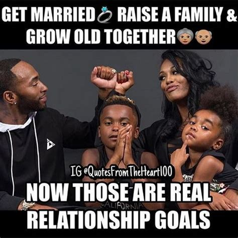 Real Relationship Memes - get married raise a family and grow old together now