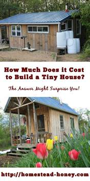 how much would it cost to build a house how much does it cost to build a tiny house homestead honey