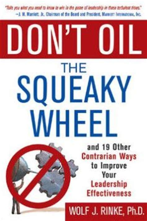 the squeaky wheel complaining the right way to get results improve your relationships and enhance self esteem books don t the squeaky wheel by wolf rinke 9780071429931