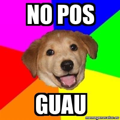 Pos Meme - meme advice dog no pos guau 16912772