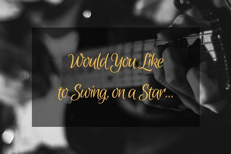 would you like to swing on a star song swing on a star my life in the sun