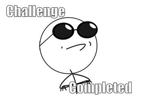 Challenge Completed Meme - january 2013