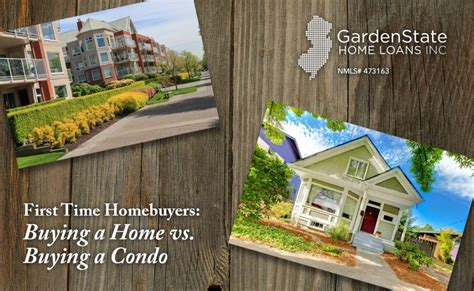 buying a house vs townhouse first time homebuyers buying a house vs buying a condo garden state home loans
