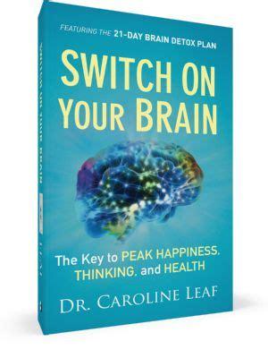 How To Detox Your Brain Caroline Leaf by Switch On Your Brain Dr Caroline Leaf Books I Want To