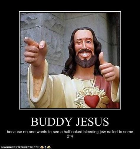 Jesus Says Meme - buddy jesus meme 28 images buddy christ meme buddy