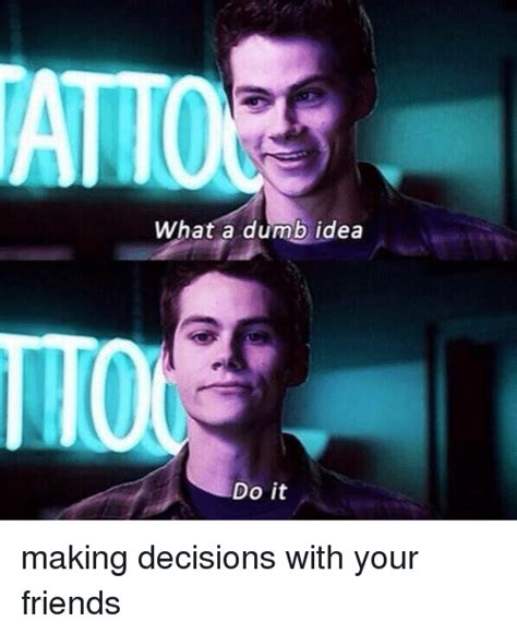 Dumb Girl Meme - atto what a dumb idea do it making decisions with your