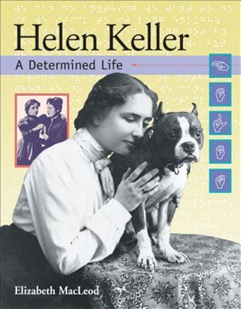 helen keller biography for students helen keller a determined life by elizabeth macleod