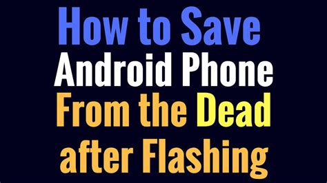 how to save a from on android how to save android phone from the dead after