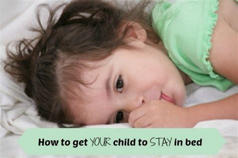 getting toddler to stay in bed tips to get your child to stay in bed for all those