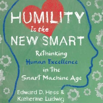 leading humility is the new smart are you listen to humility is the new smart rethinking human