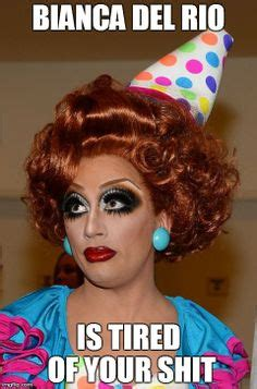 Bianca Del Rio Meme - 1000 images about dude looks like a lady on pinterest