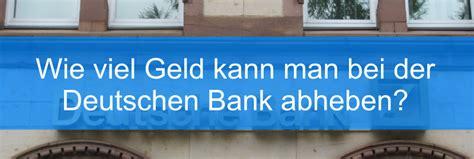 deutsche bank ausland geld abheben wie viel geld kann bei der deutsche bank abheben
