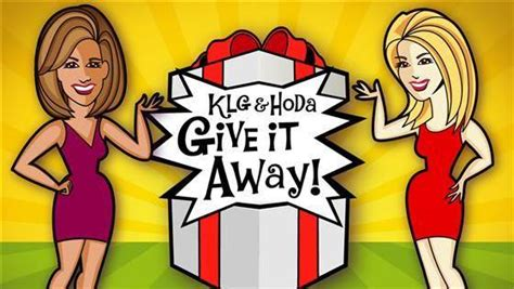 Today Giveaway - want a chance to win a special prize enter klg and hoda s give it away sweepstakes
