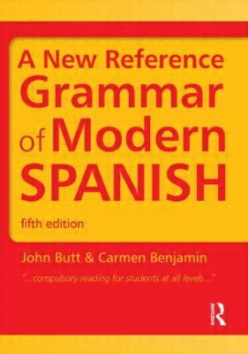 a new reference grammar of modern spanish 5th edition by john carmen benjamin reviews
