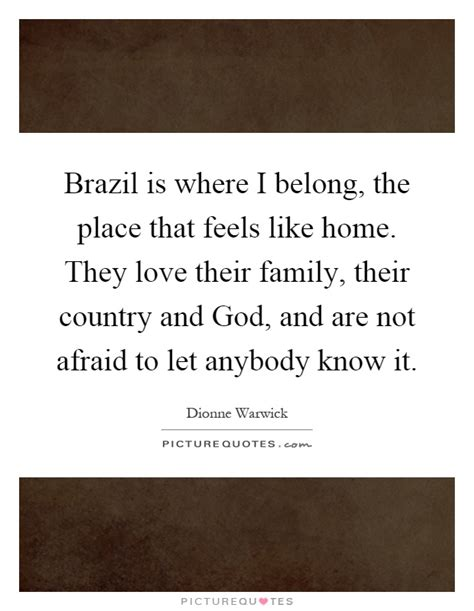 it feels homey brazil is where i belong the place that feels like home