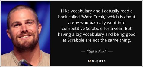 Guys Freaks Creeps Its A Book by Stephen Amell Quote I Like Vocabulary And I Actually Read