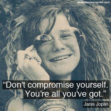dont compromise  youre  youve  janis joplin hippi pinterest