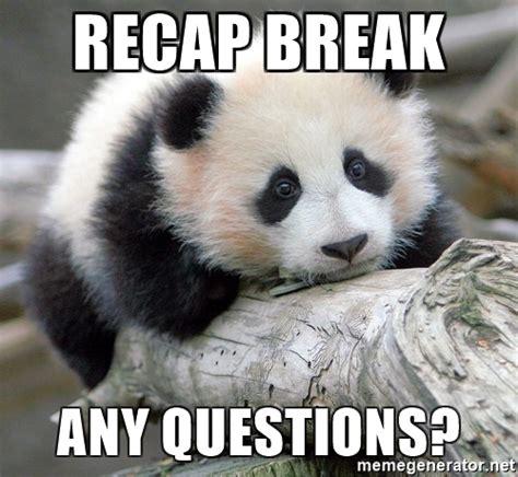 Sad Panda Meme Generator - recap break any questions sad panda meme generator