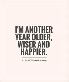 Birthday Selfie Quotes I M Another Year Older Wiser And Happier Picture Quotes