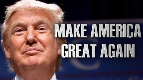 donald trump let s make america great again theme song make america great again youtube