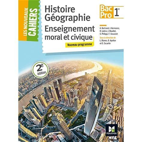 histoire gographie enseignement moral et histoire g 233 ographie enseignement moral et civique 1re bac pro nouveau programme bac pro